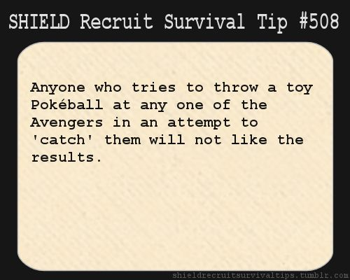 S.H.I.E.L.D. Recruit Survival Tip #508:Anyone who tries to throw a toy Pokéball at any one of the Avengers in an attempt to 'catch' them will not like the results. [Submitted by papermassacre]