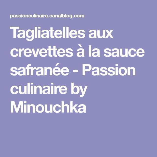 Tagliatelles aux crevettes à la sauce safranée - Passion culinaire by Minouchka