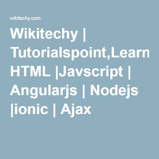 Wikitechy | Tutorialspoint,Learn HTML |Javscript | Angularjs | Nodejs |ionic | Ajax