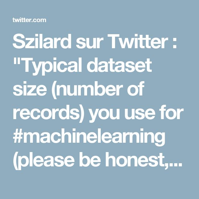 """Szilard sur Twitter : """"Typical dataset size (number of records) you use for #machinelearning (please be honest, don't say it's bigger than it is):"""""""