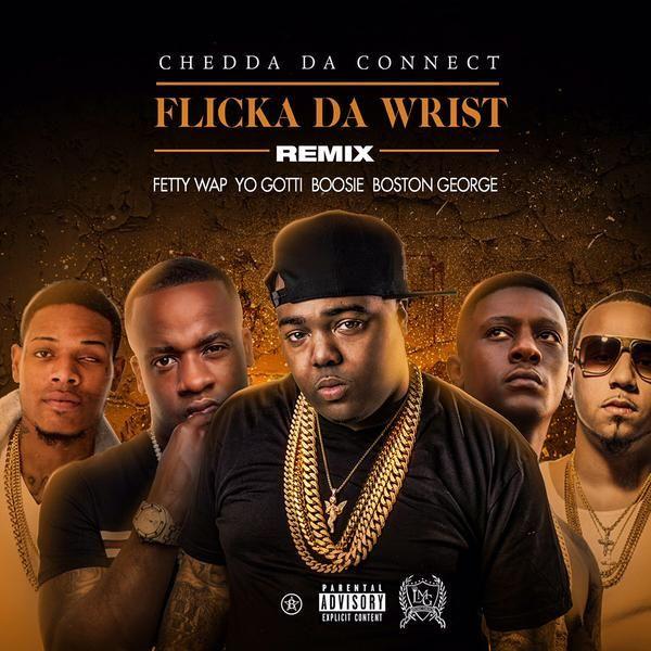 Chedda Da Connect ft. Fetty Wap, Yo Gotti, Boosie Badazz & Boston George – Flicka Da Wrist (Remix)