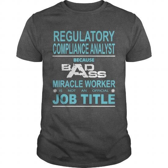 Because Badass Miracle Worker Is Not An Official Job Title REGULATORY COMPLIANCE ANALYST T Shirts, Hoodies. Check price ==► https://www.sunfrog.com/Jobs/Because-Badass-Miracle-Worker-Is-Not-An-Official-Job-Title-REGULATORY-COMPLIANCE-ANALYST-Dark-Grey-Guys.html?41382