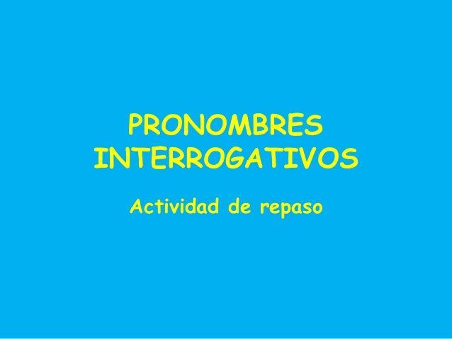 PRONOMBRES INTERROGATIVOS Actividad de repaso