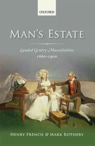 Man's Estate: Landed Gentry Masculinities, c. 1660-c. 1900