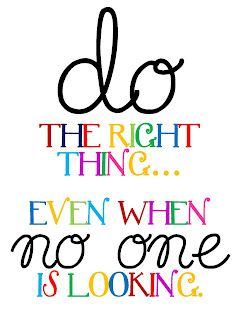 Inspiring Quotes for Kids: Do the right thing....even when no one is looking.