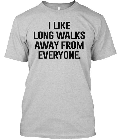 I like long walks. Away from everyone. - Get this sarcastic T-shirt now for a discount of 20%! Tees and hoodies available in the color of your choice!