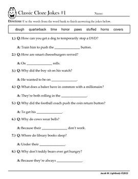 This product consists of six cloze reading worksheets (PDF.)  The text is comprised of corny jokes. Students fill in the blanks to complete the punchlines. The jokes contain a lot of puns.The first worksheet is available for download as a preview.