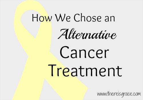 How We Chose an Alternative Cancer Treatment | www.thereisgrace.com