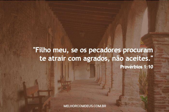 """""""Filho meu, se os pecadores procuram te atrair com agrados, não aceites."""" Provérbios 1:10"""