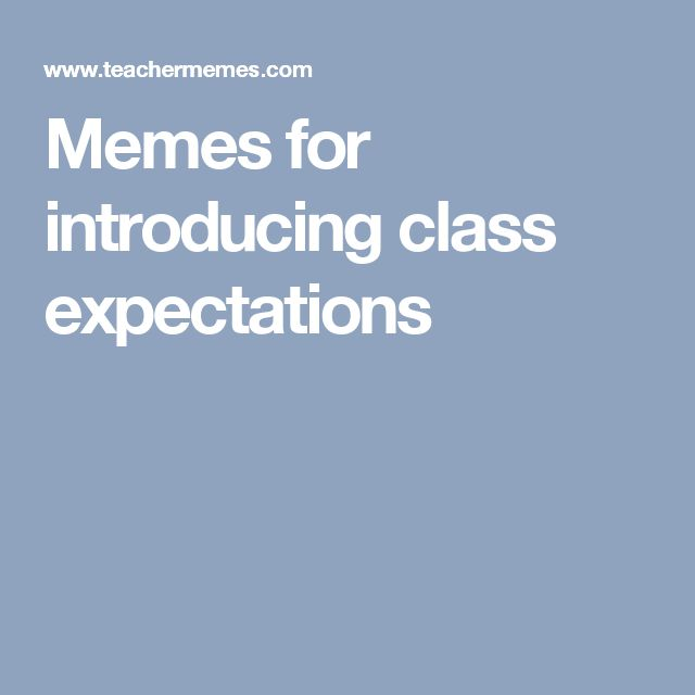 Memes for introducing  class expectations