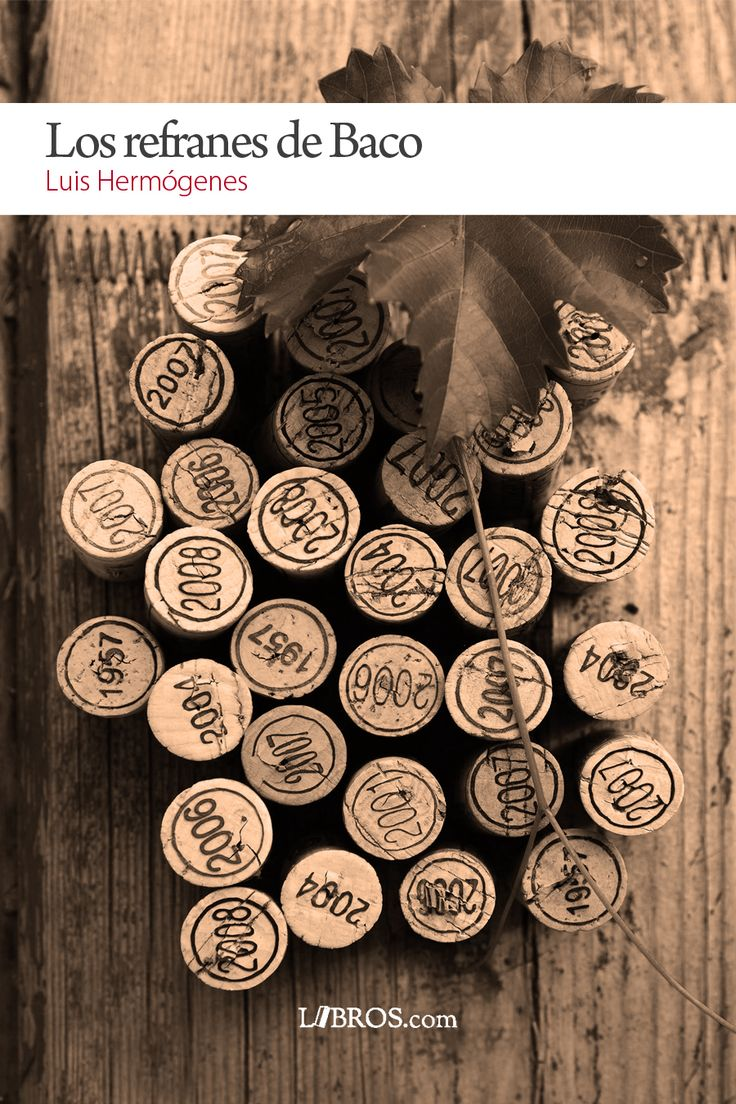 Los refranes de Baco. Luís Hermógenes Álvarez. Recopilació de dites sobre diversa temàtica al voltant del vi.
