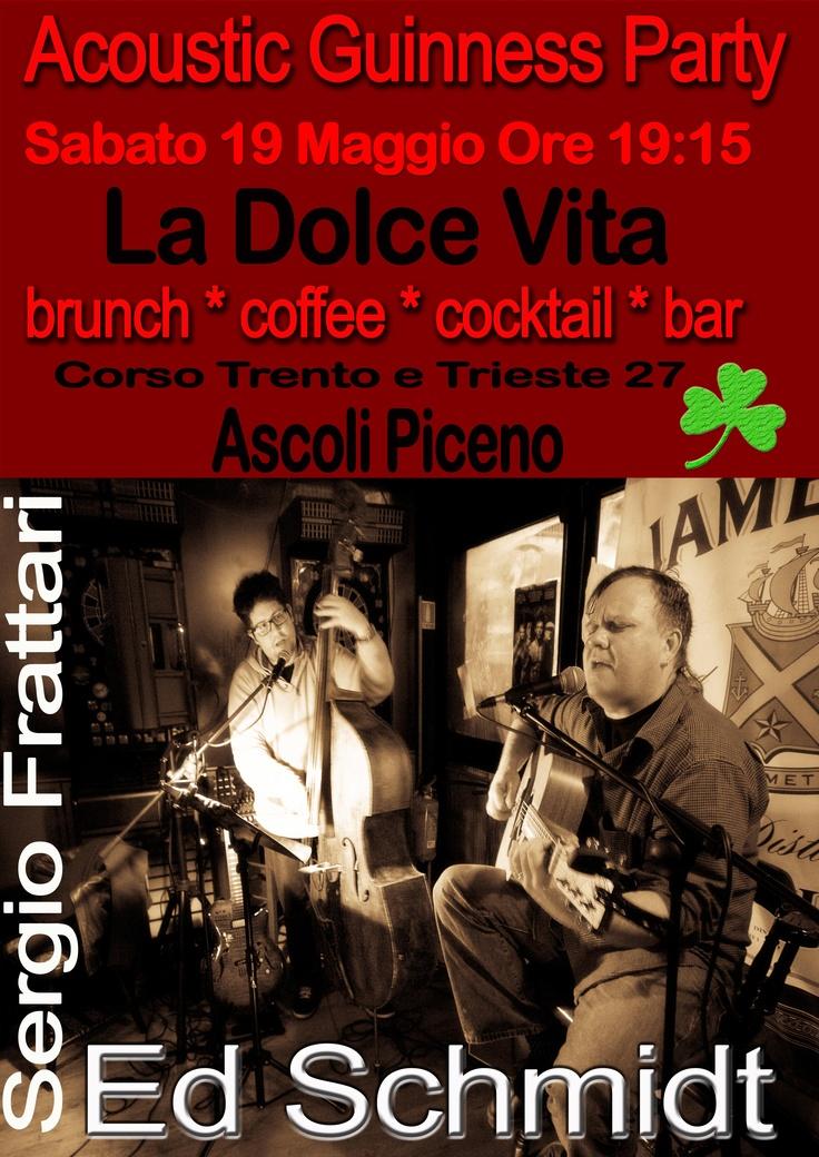 Acoustic Guinness Party - Ed Schmidt & Sergio Frattari @ La Dolce Vita di Ascoli Piceno. Sabato 19 maggio 2012, ore 19:15