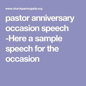 pastor anniversary occasion speech -Here a sample speech for the occasion