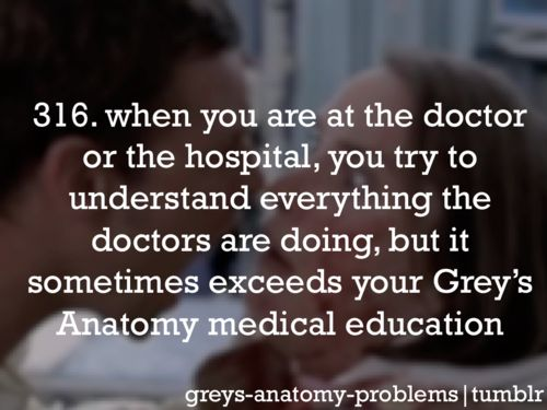 Grey's Anatomy Problems. Same can be said for House.