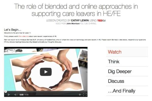 For this group project I worked with Cathy Lewin and Geoge Wilson to design, develop and deliver an online seminar on the theme of supporting care leavers in further and higher education. Together we created two Learning Outcomes for the seminar: L.O.1 Analyse and reflect upon the role of blended and online approaches in supporting the specific requirements of care-leavers and other non-traditional student groups. L.O.2 Develop a critical understanding the essential affordances of online ...