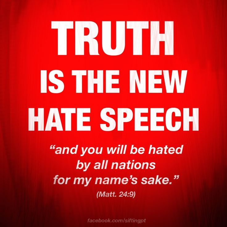 Truth is the New Hate Speech  Matthew 24:9. SERIOUSLY COMING TRUE!!!!!