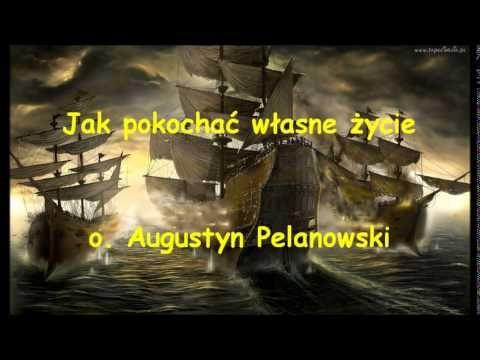 Jak pokochać własne życie - o. Augustyn Pelanowski (audio) - YouTube