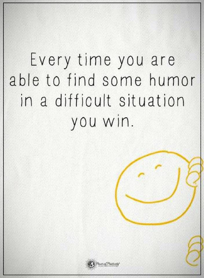Quotes Every time you are able to find some humor in a difficult situation you win.