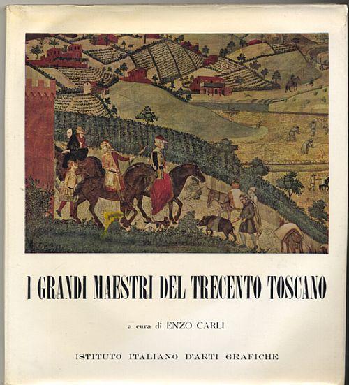 """""""I grandi maestri del Trecento toscano"""" Enzo Carli. 1956 Istituto italiano di arti grafiche. 98 pp con tavole a colori applicate. 27x30 cm, copertina rigida."""