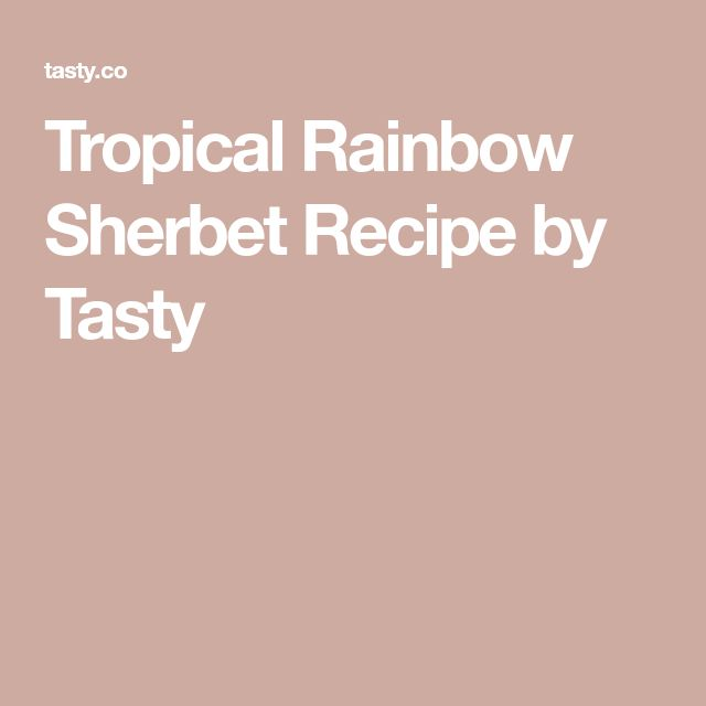 Tropical Rainbow Sherbet Recipe by Tasty