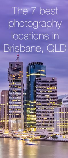 The complete guide to the most beautiful photography locations in Brisbane, Queensland, Australia