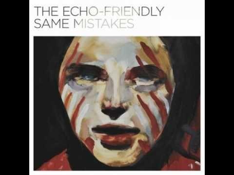 Same Mistakes - The Echo-Friendly