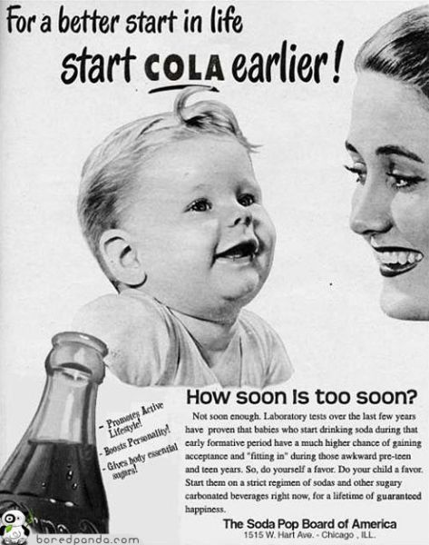 For a better start in life START COLA EARLIER! This was sponsored by The Soda Pop Board of America...soon to be sponsored by The Dental Association of America. Poor kids.