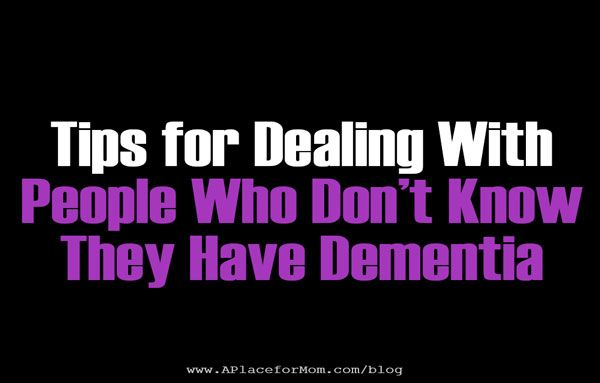 Tips for Dealing With People Who Don't Know They Have Dementia   (ANOSOGNOSIA---Excellent article:  http://www.aplaceformom.com/blog/3-4-14-anosognosia-and-alzheimers/