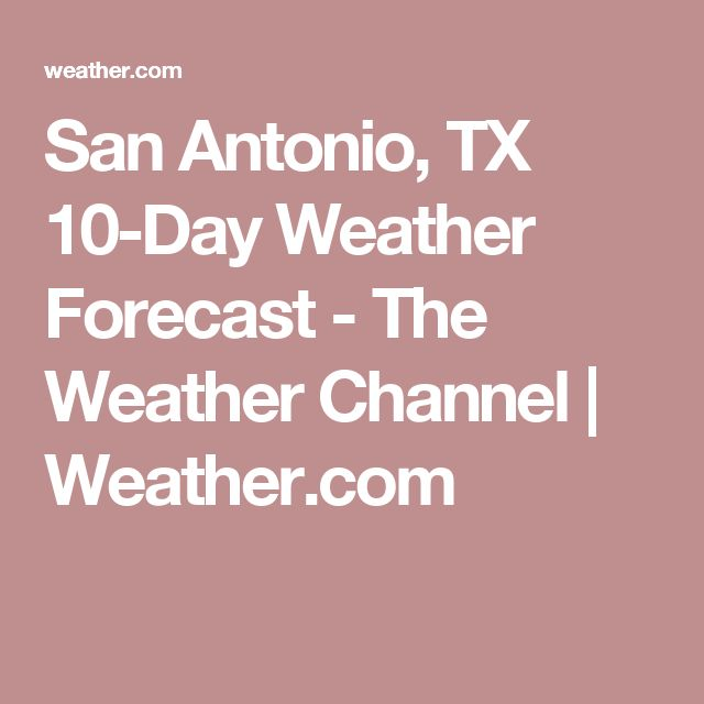 San Antonio, TX 10-Day Weather Forecast - The Weather Channel | Weather.com
