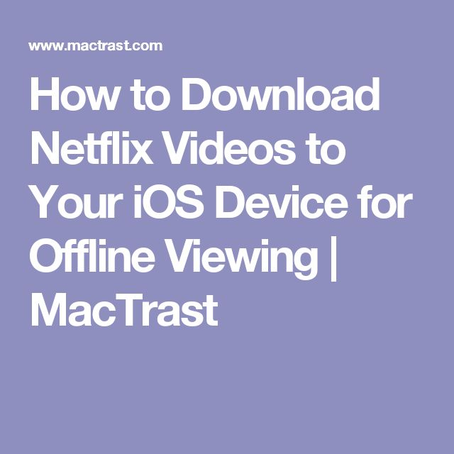 How to Download Netflix Videos to Your iOS Device for Offline Viewing | MacTrast