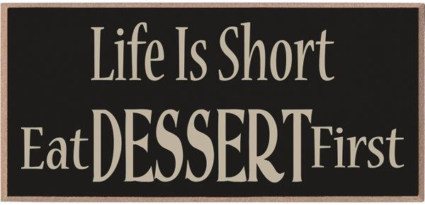 Eat Dessert First Quote: 17 Best Images About Country Sign Sayings On Pinterest