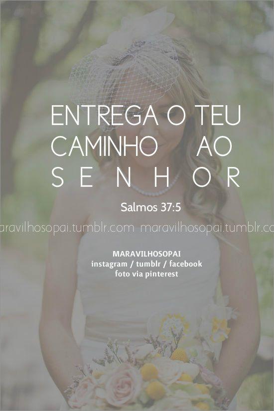 Entrega teu caminho ao Senhor.  Salmos 37:5 ❤