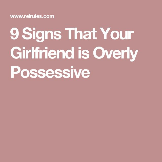 9 Signs That Your Girlfriend is Overly Possessive