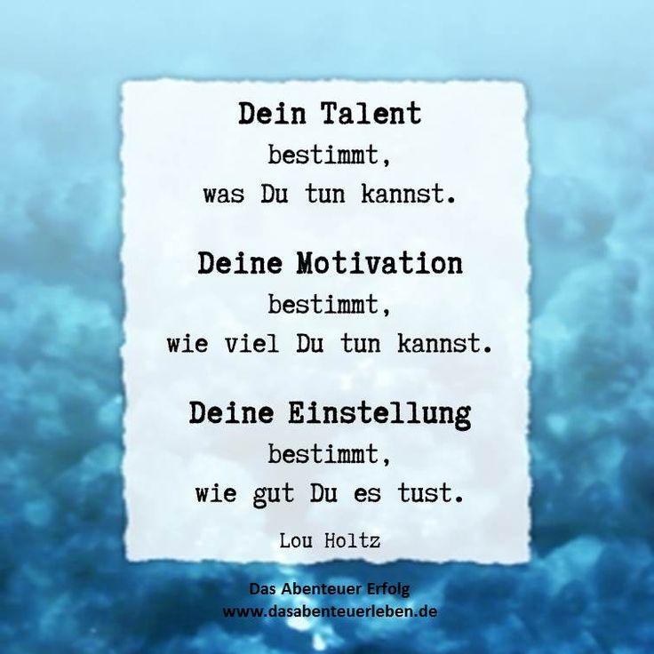 Dein Talent bestimmt, was Du tun kannst. Deine Moitivation ...