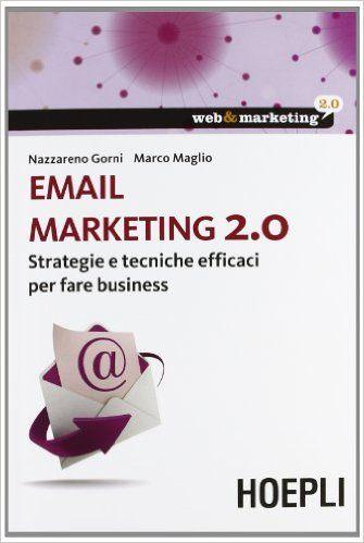 Amazon.it: Email marketing 2.0. Strategie e tecniche efficaci per fare business - Nazzareno Gorni, Marco Maglio - Libri