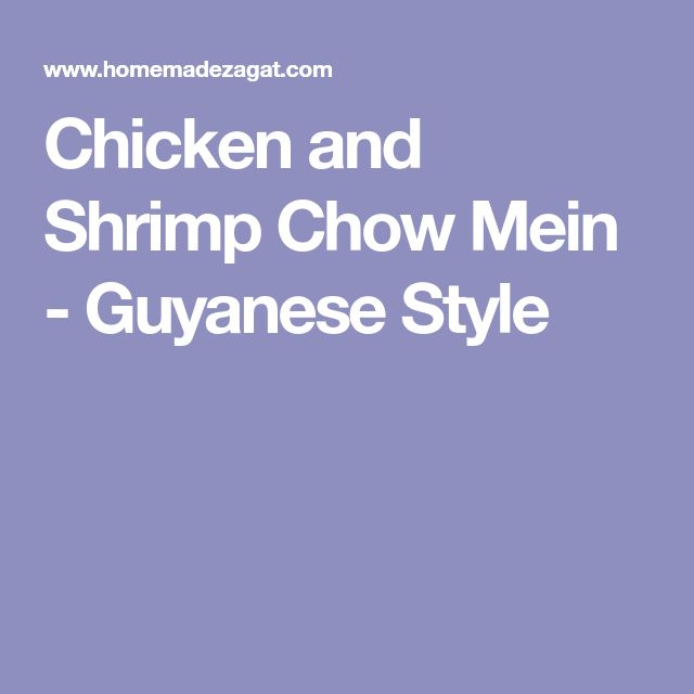 Chicken and Shrimp Chow Mein - Guyanese Style