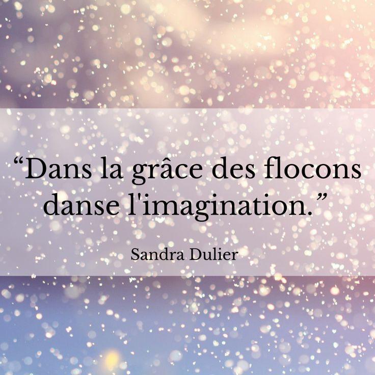 """""""Dans la grâce des flocons danse l'imagination."""" Sandra Dulier #Hiver #Citation"""