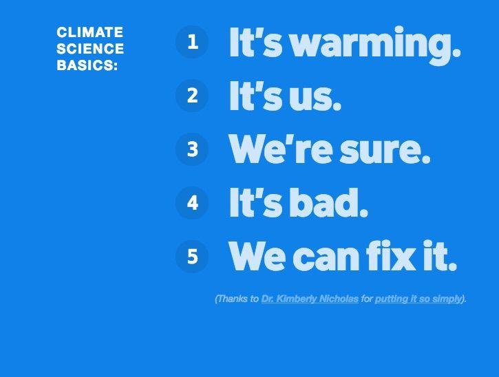 Climate science in a nutshell:   It's warming. It's us. We're sure. It's bad. We can fix it. https://350.org/science/