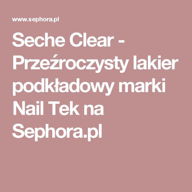 Seche Clear - Przeźroczysty lakier podkładowy marki Nail Tek na Sephora.pl