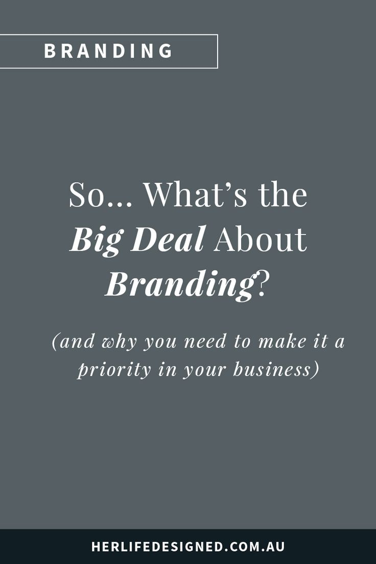What's the big deal about branding? (and why you need to make it a priority in your business)