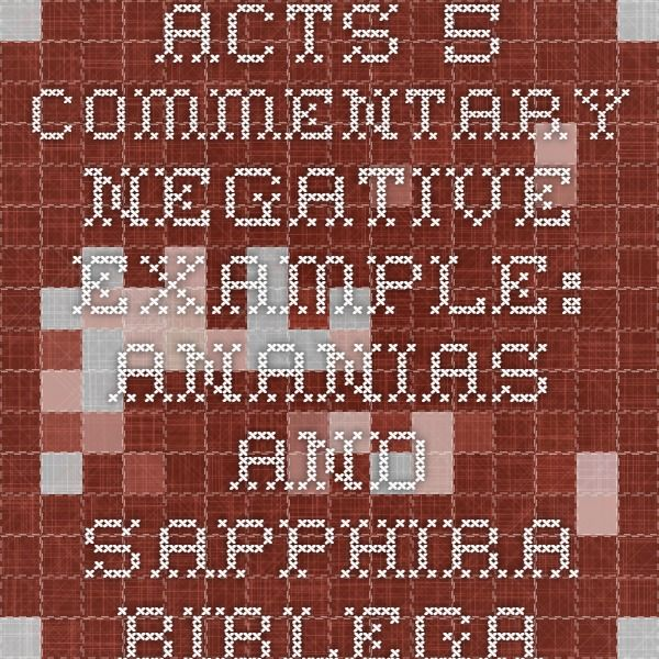 Acts 5 Commentary - Negative Example: Ananias and Sapphira - BibleGateway.com