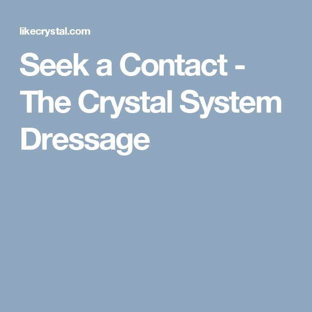 Seek a Contact - The Crystal System Dressage