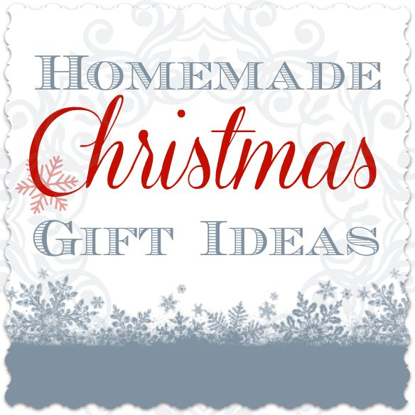 Homemade Christmas Gift Ideas - time to start making them and saving them for December.