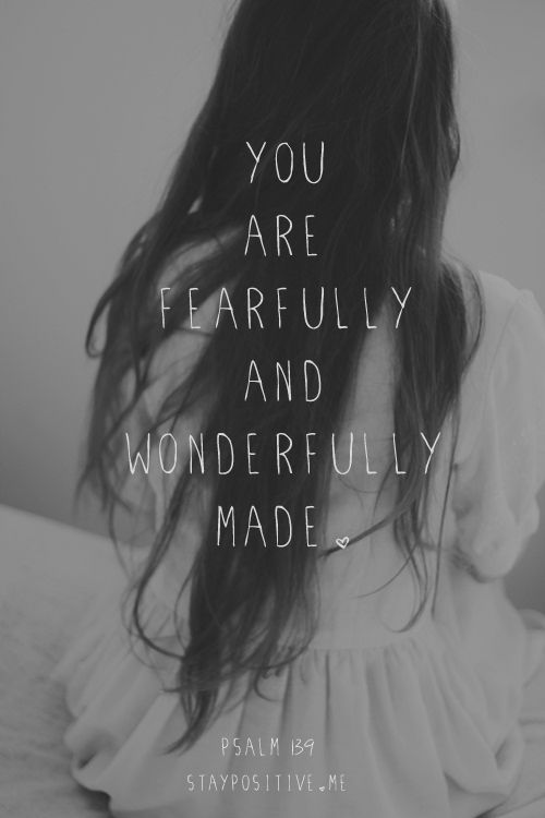 "spiritualinspiration:    ""I praise you because I am fearfully and wonderfully made; your works are wonderful, I know that full well."" (Psalm 139:14, NIV)"