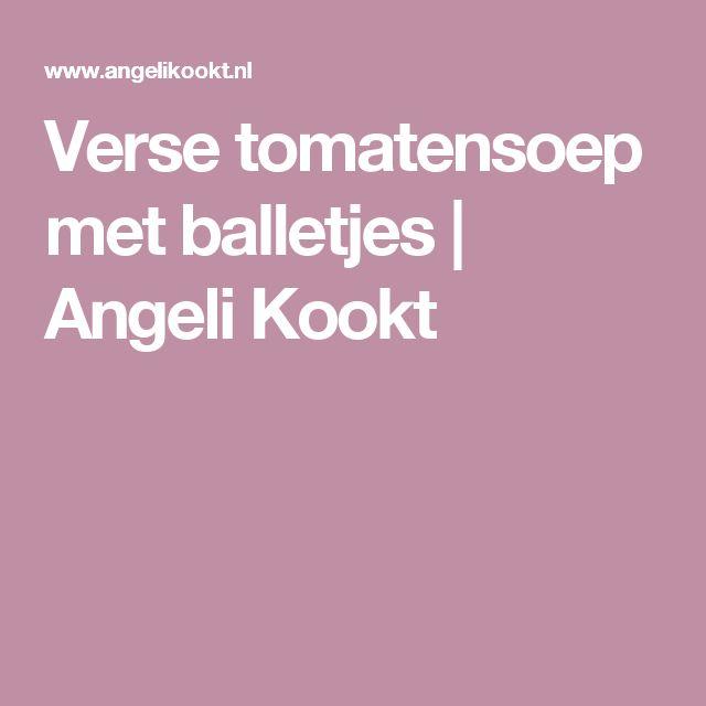 Verse tomatensoep met balletjes   Angeli Kookt
