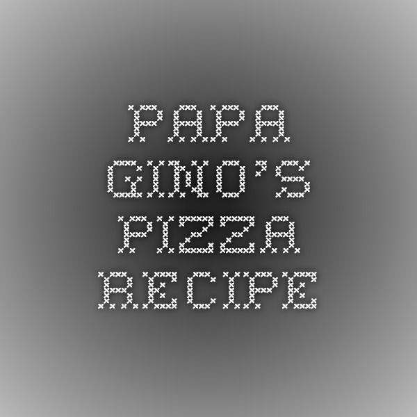 Papa Gino's Pizza Recipe... If this is real.. Ive just died and gone to heaven