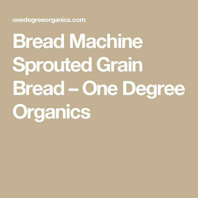 Bread Machine Sprouted Grain Bread – One Degree Organics