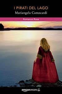 """I miei sogni tra le pagine: Pensieri su """"I PIRATI DEL LAGO"""" di Mariangela Camo..."""