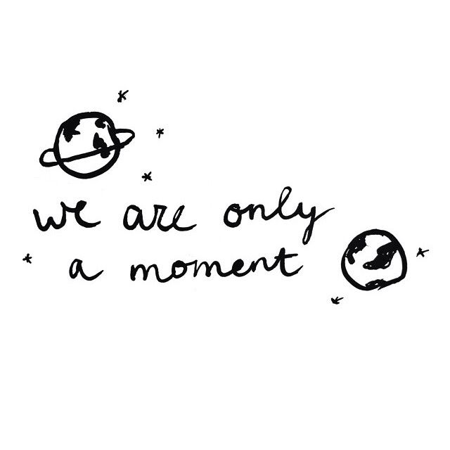 We are only a moment