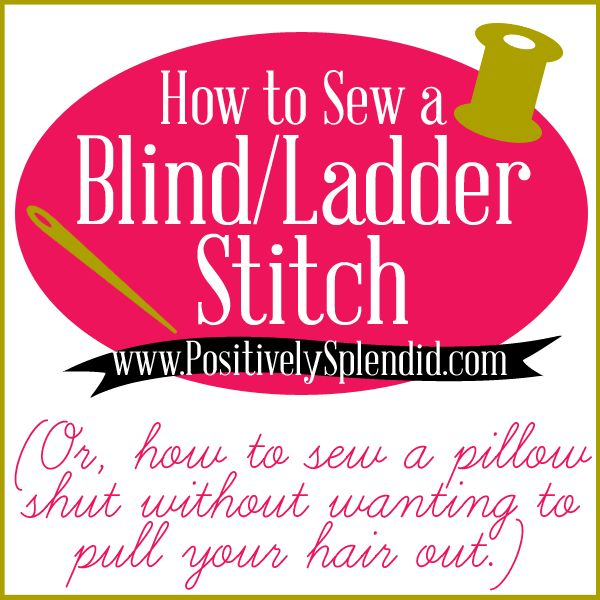 Blind/Ladder Stitch Tutorial (How to sew a pillow closed by hand) :: PositivelySplendid.com